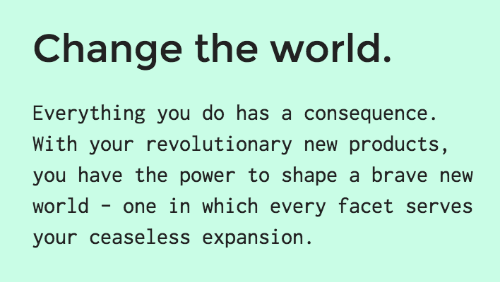 "Screenshot from The Founder's game website. ""Change the world. Everything you do has a consequence. With your revolutionary new products, you have the power to shape a brave new world — one in which every facet serves your ceaseless expansion."""